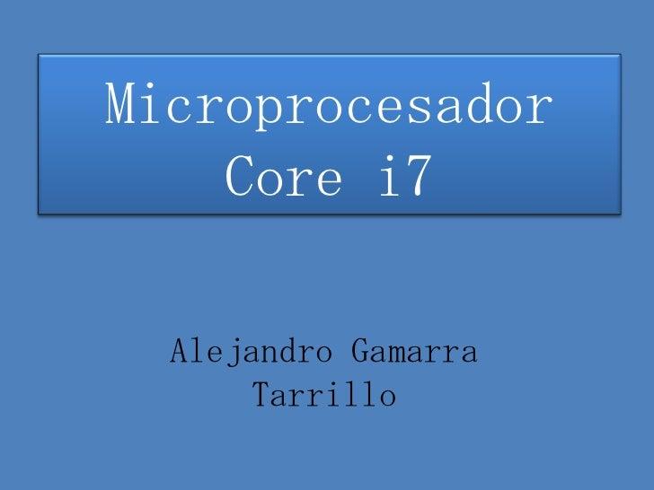 Microprocesador    Core i7  Alejandro Gamarra      Tarrillo