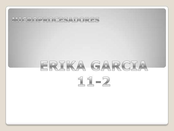 MICROPROCESADORES<br />ERIKA GARCIA<br />11-2<br />