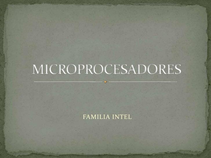 FAMILIA INTEL<br />MICROPROCESADORES<br />