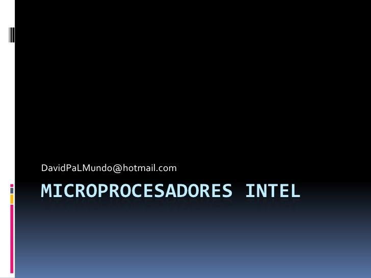 Microprocesadores Intel<br />DavidPaLMundo@hotmail.com<br />
