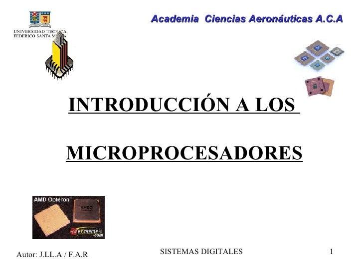 Academia Ciencias Aeronáuticas A.C.A               INTRODUCCIÓN A LOS              MICROPROCESADORESAutor: J.LL.A / F.A.R ...