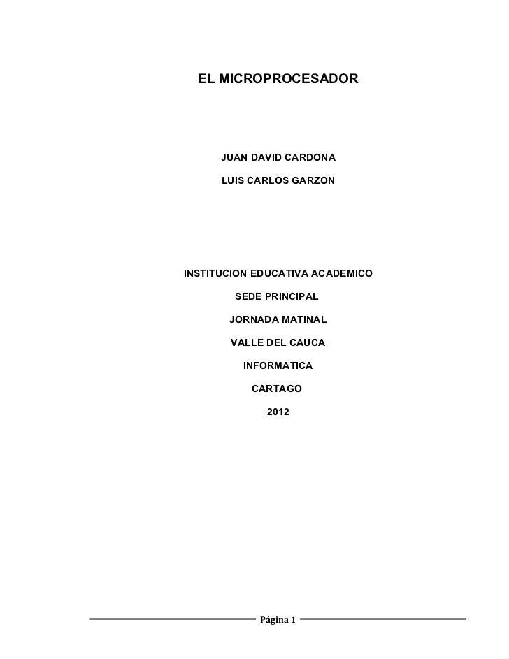 EL MICROPROCESADOR      JUAN DAVID CARDONA      LUIS CARLOS GARZONINSTITUCION EDUCATIVA ACADEMICO        SEDE PRINCIPAL   ...