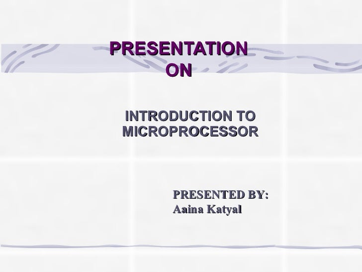 PRESENTATION  ON  INTRODUCTION TO MICROPROCESSOR PRESENTED BY: Aaina Katyal
