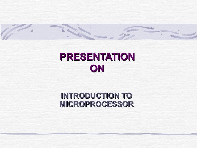 PRESENTATION     ONINTRODUCTION TOMICROPROCESSOR