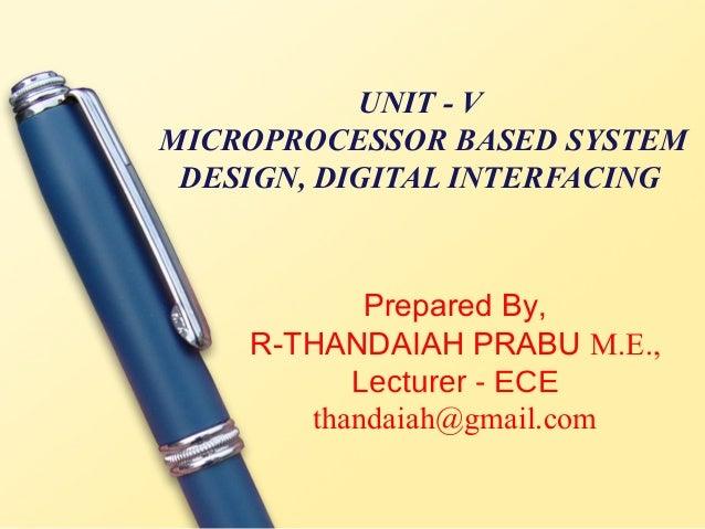 UNIT - VMICROPROCESSOR BASED SYSTEM DESIGN, DIGITAL INTERFACING           Prepared By,    R-THANDAIAH PRABU M.E.,         ...