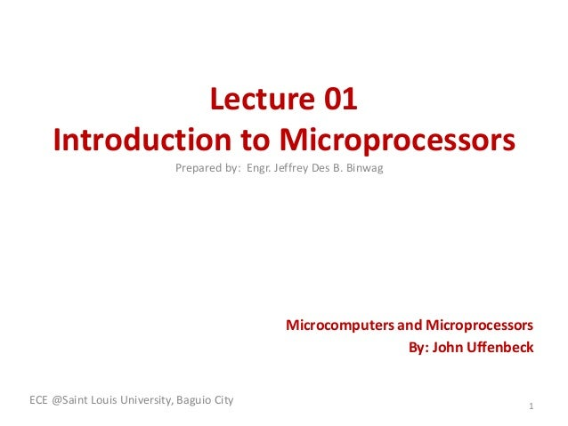 Lecture 01  Introduction to Microprocessors  Microcomputers and Microprocessors  By: John Uffenbeck  ECE @Saint Louis Univ...