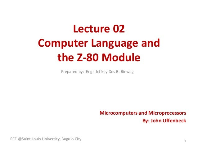 Lecture 02  Computer Language and  the Z-80 Module  Microcomputers and Microprocessors  By: John Uffenbeck  ECE @Saint Lou...