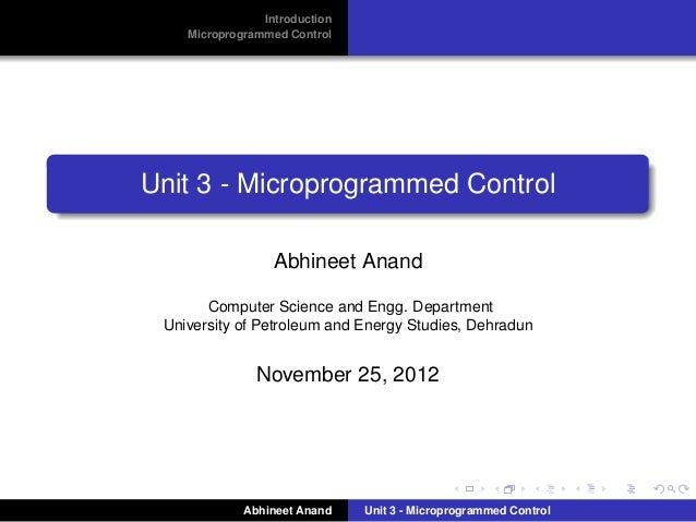Introduction    Microprogrammed ControlUnit 3 - Microprogrammed Control                  Abhineet Anand       Computer Sci...