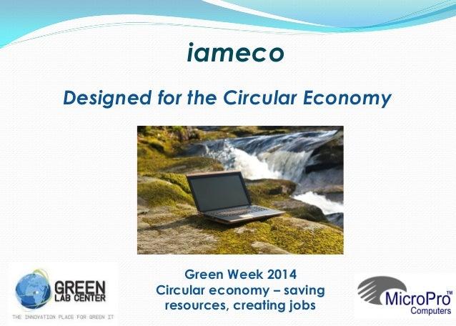 Designed for the Circular Economy iameco Green Week 2014 Circular economy – saving resources, creating jobs