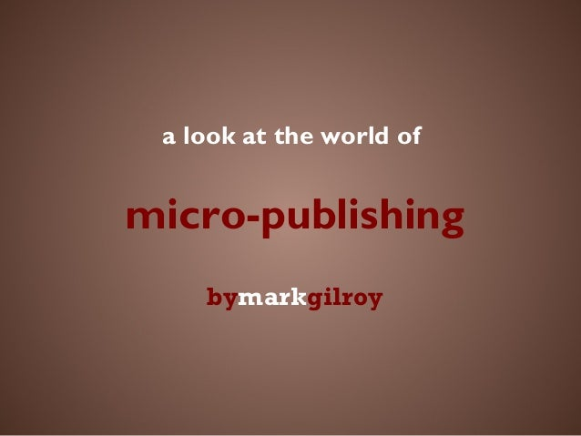 a look at the world of micro-publishing bymarkgilroy