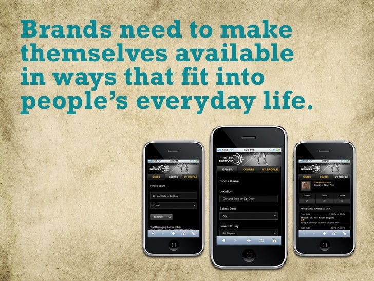 Brands need to make themselves available in ways that fit into people's everyday life.