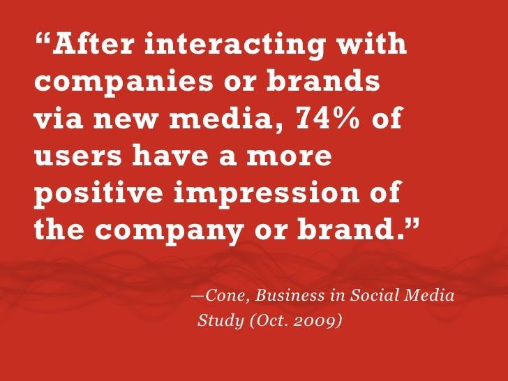 """""""After interacting with companies or brands via new media, 74% of users have a more positive impression of the company or ..."""
