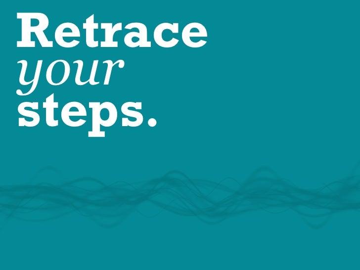Retrace your steps.      ©Chris Wilson   •   www.freshpeel.com