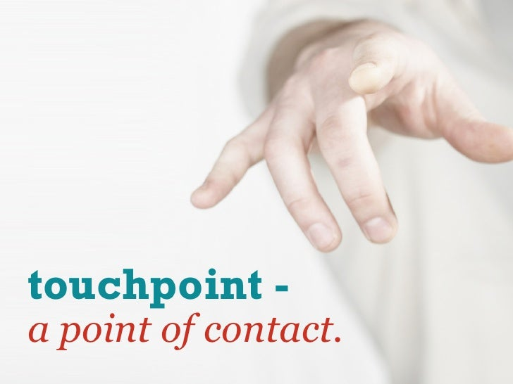 touchpoint - a point of contact.