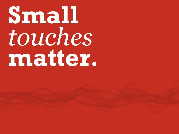 Small touches matter.