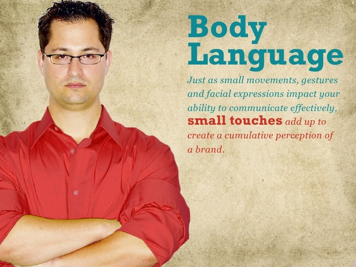 Body                        Language                        Just as small movements, gestures                        and f...