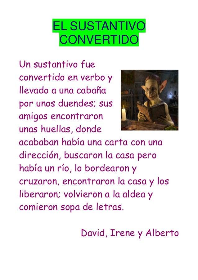 EL SUSTANTIVO CONVERTIDO Un sustantivo fue convertido en verbo y llevado a una cabaña por unos duendes; sus amigos encontr...