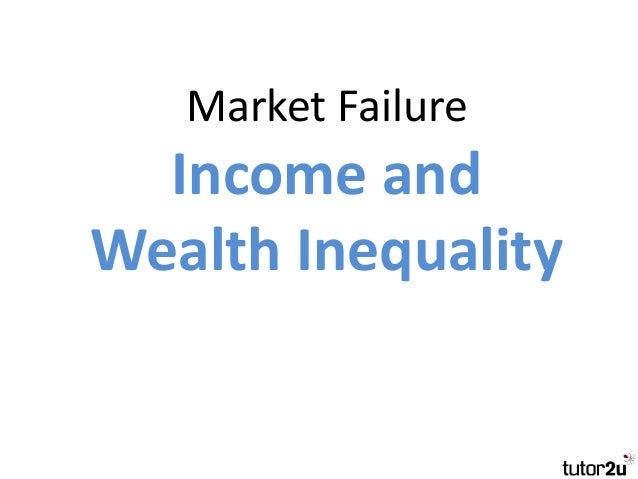 market failure of inequality and poverty Market failure: poverty and income inequality listed below are several summary statements from the 2010 census report: 1) the official poverty rate in 2010 was 151 percent - up from 143.
