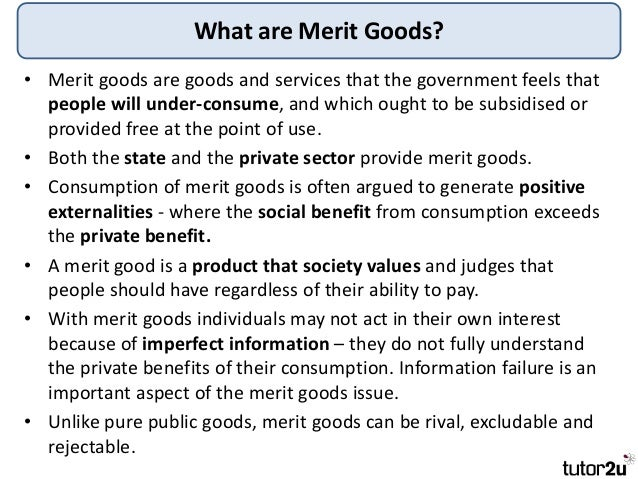 34 merit goods and services What is the difference between private goods and public goods private goods and services are subject to the principle of rival merit goods provide benefits.