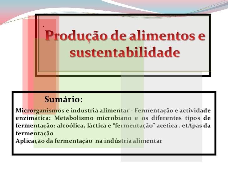 .             Sumário:Microrganismos e indústria alimentar - Fermentação e actividadeenzimática: Metabolismo microbiano e ...