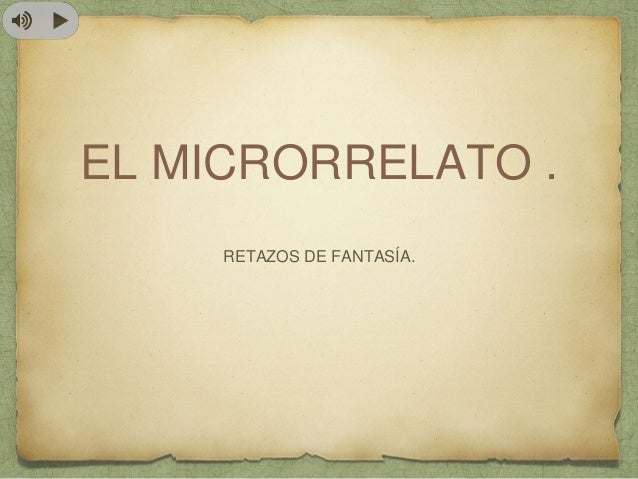 EL MICRORRELATO . RETAZOS DE FANTASÍA.