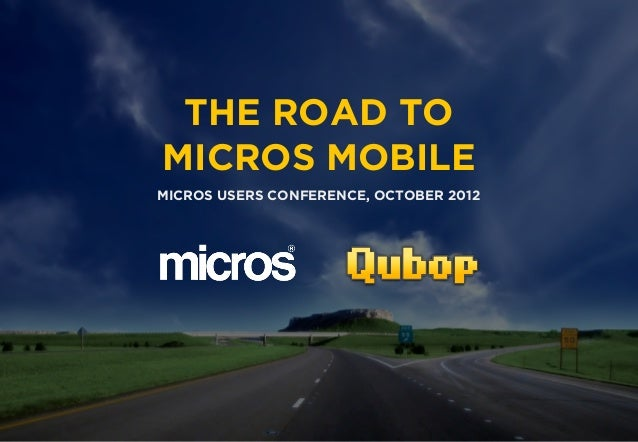 THE ROAD TO                        MICROS MOBILE                       MICROS USERS CONFERENCE, OCTOBER 2012OCT 23, 2012 -...