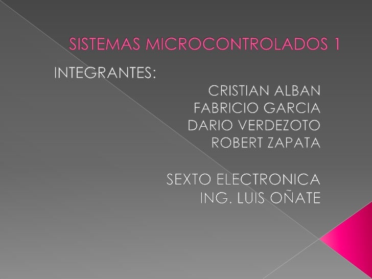 SISTEMAS MICROCONTROLADOS 1<br />INTEGRANTES:<br />CRISTIAN ALBAN<br />FABRICIO GARCIA<br />DARIO VERDEZOTO<br />ROBERT ZA...