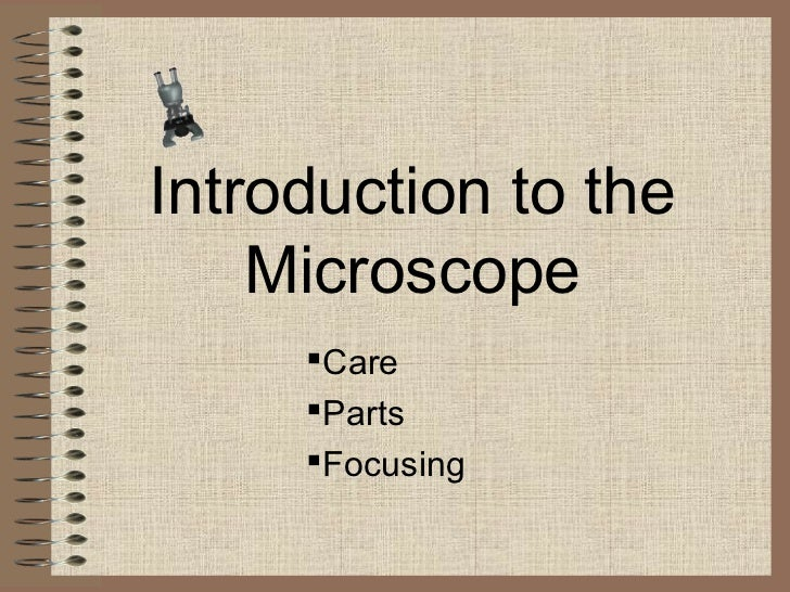 Introduction to the    Microscope     Care     Parts     Focusing