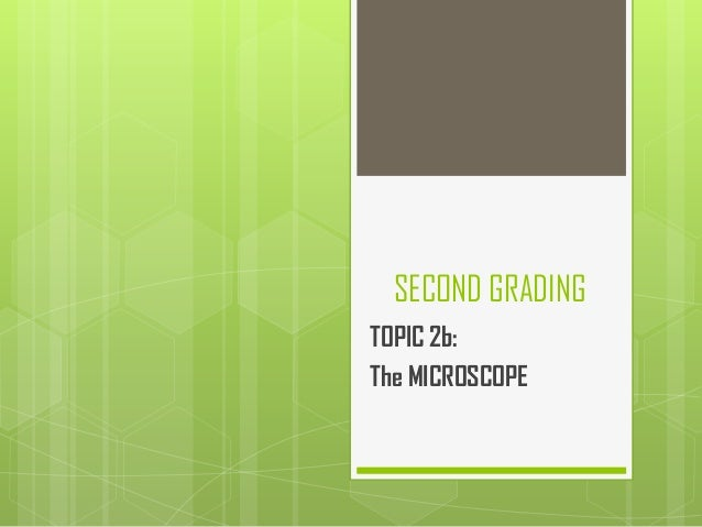 SECOND GRADINGTOPIC 2b:The MICROSCOPE
