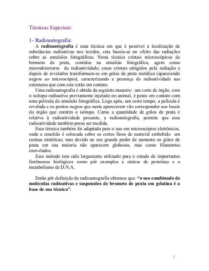 Técnicas Especiais:1- Radioautografia:    A radioautografia é uma técnica em que é possível a localização desubstâncias ra...