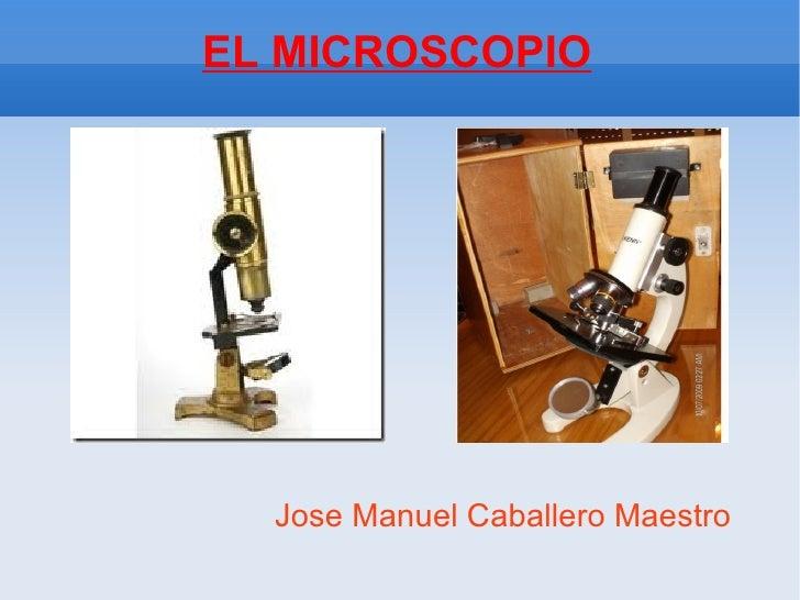 EL MICROSCOPIO  Jose Manuel Caballero Maestro