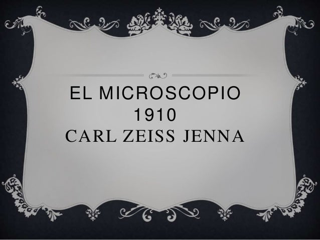 EL MICROSCOPIO  1910  CARL ZEISS JENNA