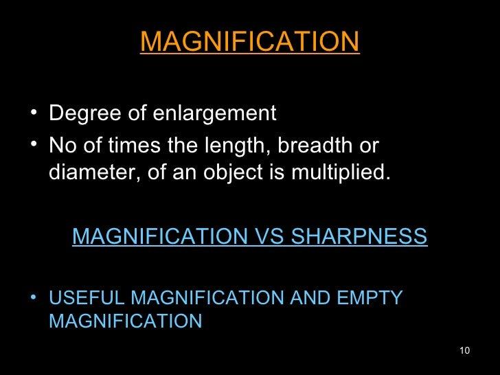 <ul><li>MAGNIFICATION </li></ul><ul><li>Degree of enlargement </li></ul><ul><li>No of times the length, breadth or diamete...