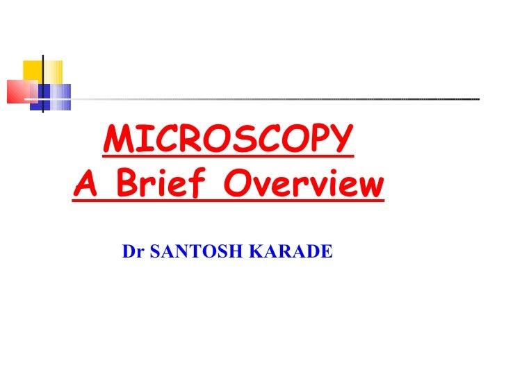 MICROSCOPY A Brief Overview Dr SANTOSH KARADE