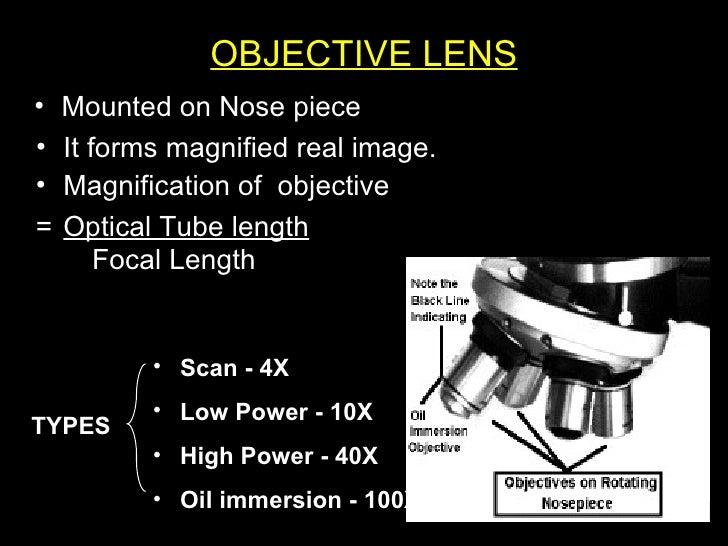 OBJECTIVE LENS <ul><li>It forms magnified real image. </li></ul><ul><li>Mounted on Nose piece </li></ul><ul><li>Magnificat...