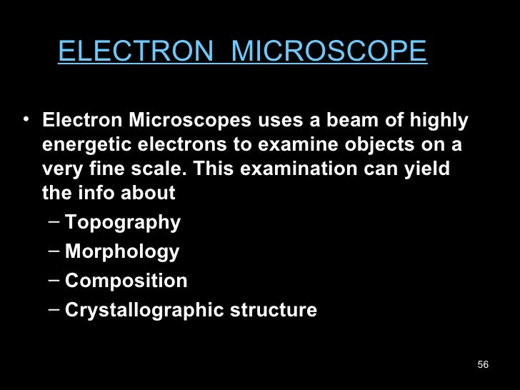 ELECTRON  MICROSCOPE <ul><li>Electron Microscopes uses a beam of highly energetic electrons to examine objects on a very f...
