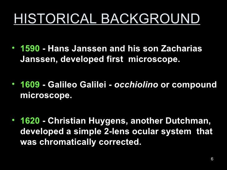 HISTORICAL BACKGROUND <ul><li>1590  - Hans Janssen and his son Zacharias Janssen, developed first  microscope. </li></ul><...