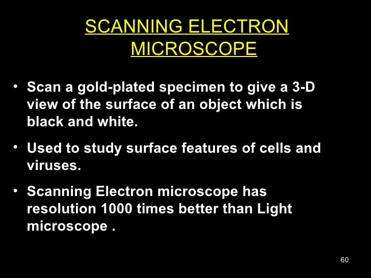 <ul><li>Scan a gold-plated specimen to give a 3-D view of the surface of an object which is black and white.  </li></ul><u...