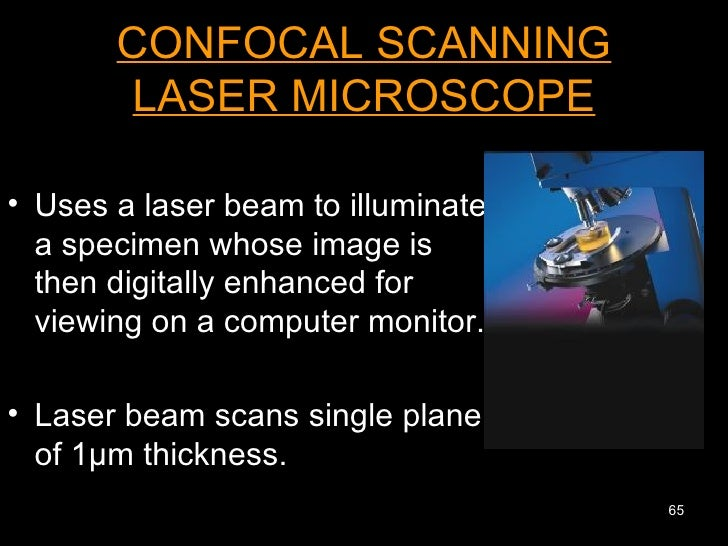 <ul><li>Uses a laser beam to illuminate a specimen whose image is then digitally enhanced for viewing on a computer monito...