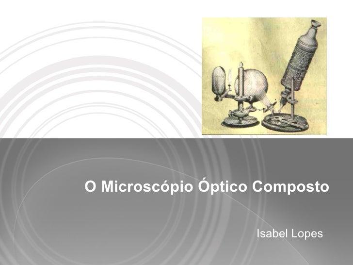 O Microscópio Óptico Composto Isabel Lopes
