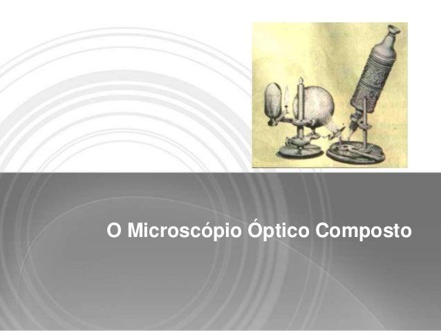 O Microscópio Óptico Composto