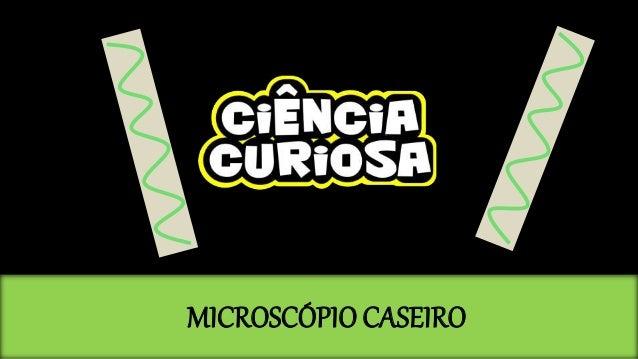 MICROSCÓPIOCASEIRO