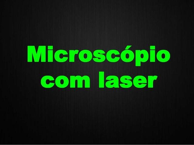 Microscópio com laser