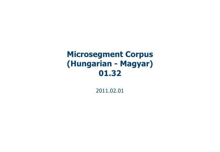 Microsegment Corpus(Hungarian - Magyar)       01.32      2011.02.01