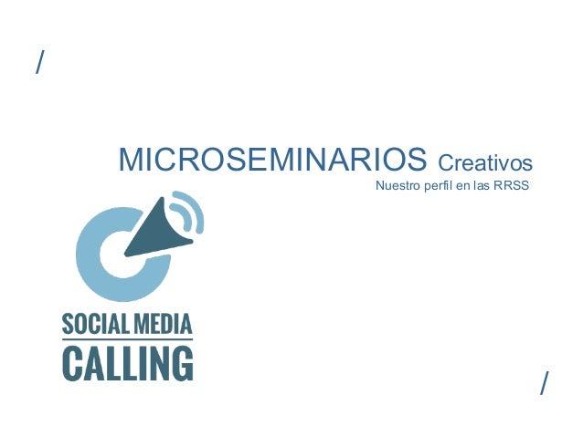MICROSEMINARIOS Creativos Nuestro perfil en las RRSS / /