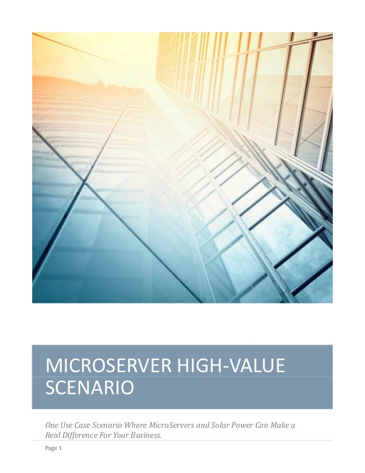 MICROSERVERS AND CONSOLIDATIONMICROSERVER HIGH-VALUESCENARIOOne Use Case Scenario Where MicroServers and Solar Power Can M...