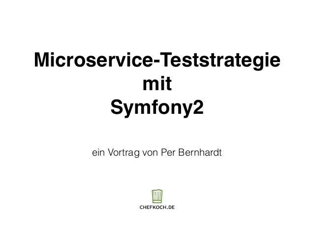 Microservice-Teststrategie mit Symfony2 ein Vortrag von Per Bernhardt