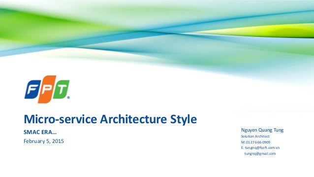 Micro-service Architecture Style SMAC ERA… February 5, 2015 Nguyen Quang Tung Solution Architect M: 0127 666 0909 E: tungn...