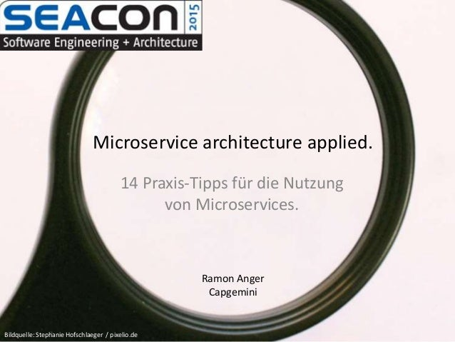Microservice architecture applied. 14 Praxis-Tipps für die Nutzung von Microservices. Bildquelle: Stephanie Hofschlaeger /...