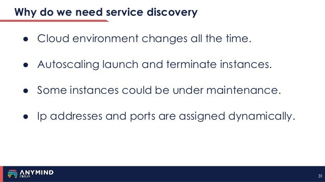 3131 Why do we need service discovery ● Cloud environment changes all the time. ● Autoscaling launch and terminate instanc...